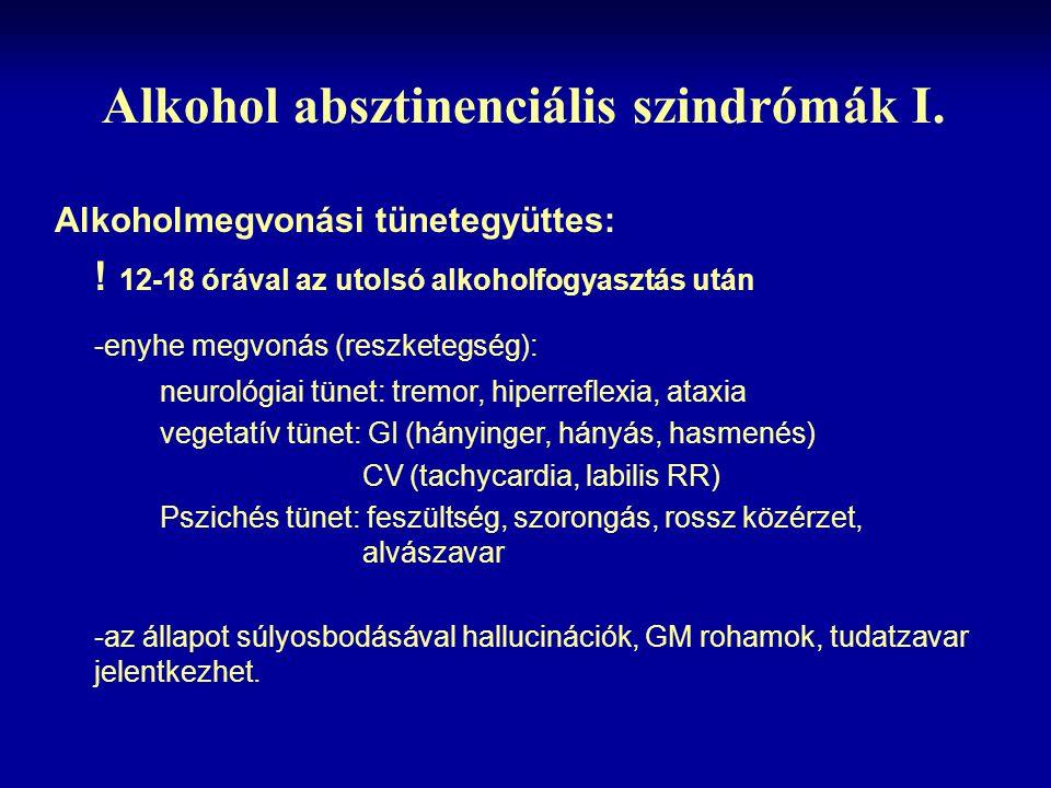 Alkohol absztinenciális szindrómák I. Alkoholmegvonási tünetegyüttes: ! 12-18 órával az utolsó alkoholfogyasztás után -enyhe megvonás (reszketegség):