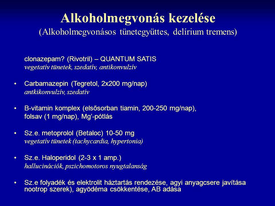 Alkoholmegvonás kezelése (Alkoholmegvonásos tünetegyüttes, delírium tremens) Meprobamat (Andaxin) helyett chlordiazepoxid (Elenium, Librium), clonazep