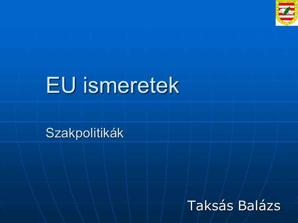 EU ismeretek Szakpolitikák Taksás Balázs