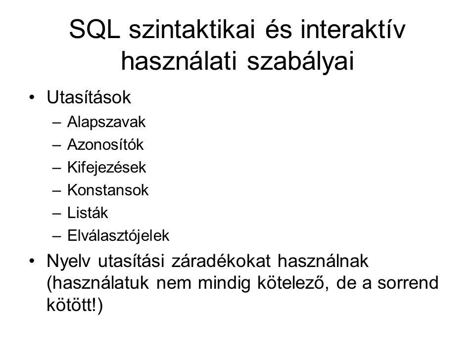 SQL szintaktikai és interaktív használati szabályai Utasítások –Alapszavak –Azonosítók –Kifejezések –Konstansok –Listák –Elválasztójelek Nyelv utasítá