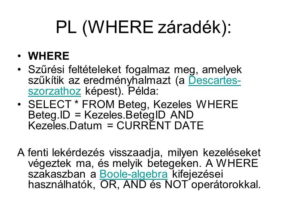 PL (WHERE záradék): WHERE Szűrési feltételeket fogalmaz meg, amelyek szűkítik az eredményhalmazt (a Descartes- szorzathoz képest). Példa:Descartes- sz