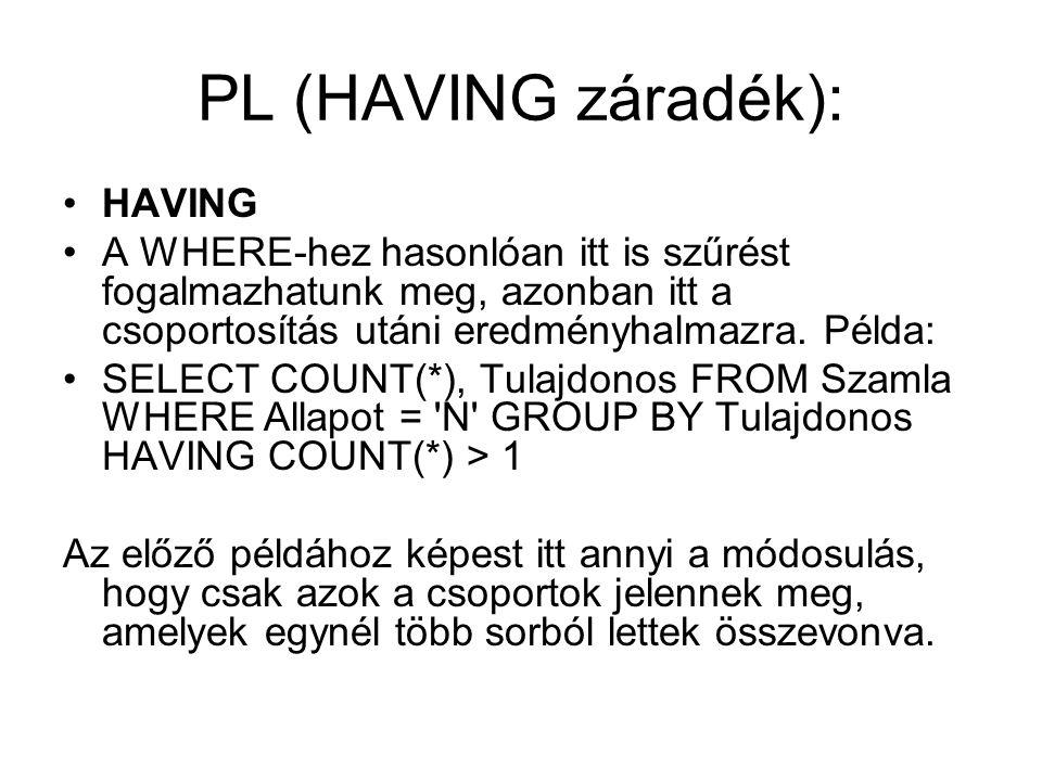 PL (HAVING záradék): HAVING A WHERE-hez hasonlóan itt is szűrést fogalmazhatunk meg, azonban itt a csoportosítás utáni eredményhalmazra. Példa: SELECT