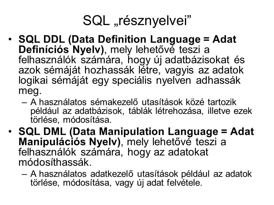 """SQL """"résznyelvei"""" SQL DDL (Data Definition Language = Adat Definíciós Nyelv), mely lehetővé teszi a felhasználók számára, hogy új adatbázisokat és azo"""