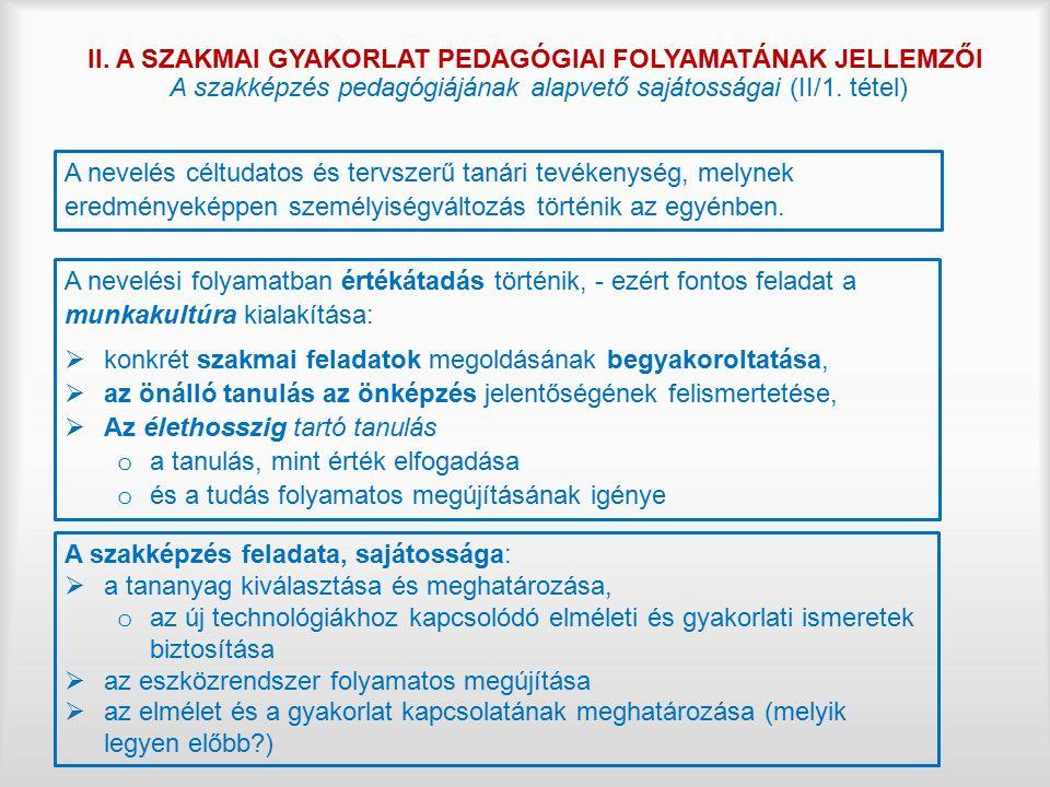 II. A SZAKMAI GYAKORLAT PEDAGÓGIAI FOLYAMATÁNAK JELLEMZŐI A szakképzés pedagógiájának alapvető sajátosságai (II/1. tétel) A nevelés céltudatos és terv