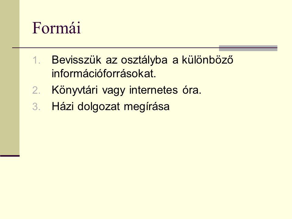 Formái 1. Bevisszük az osztályba a különböző információforrásokat. 2. Könyvtári vagy internetes óra. 3. Házi dolgozat megírása