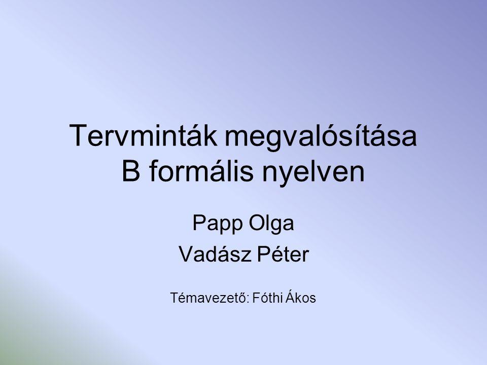 Tartalom Tervminták B formális nyelv Példa tervminta megvalósítására (Singleton) Megvalósítási módszerek, hasonlóságok tervmintáknál A B nyelv előnyei tervminták implementálása esetén