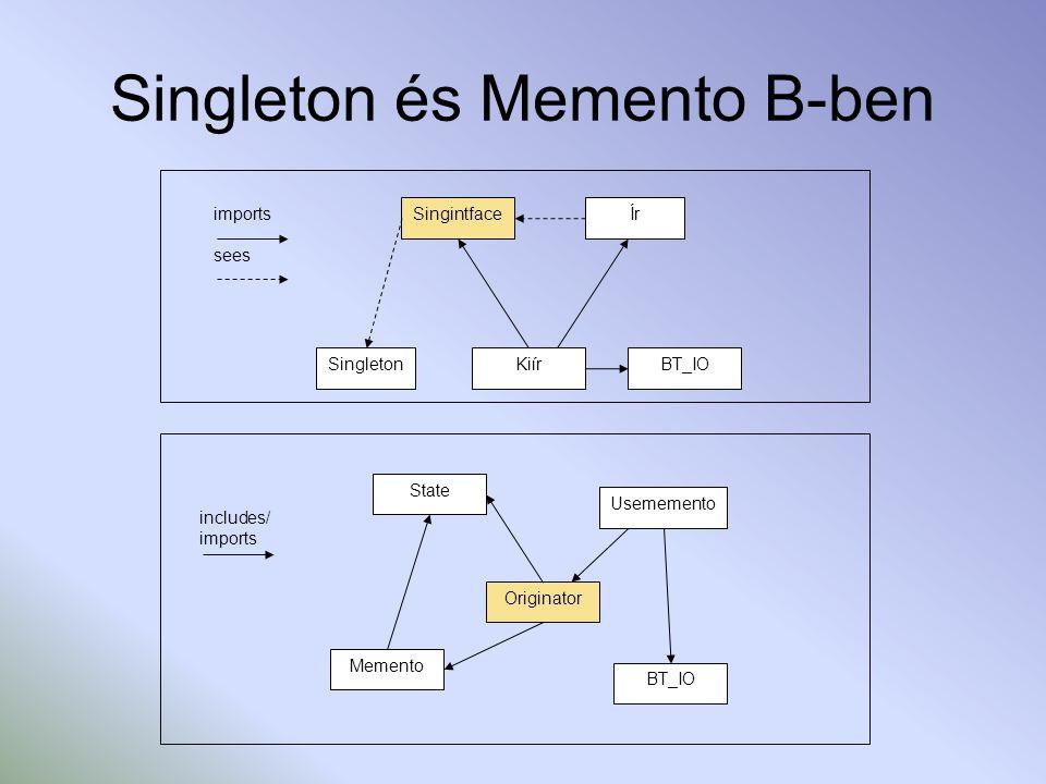 Singleton és Memento B-ben imports sees Singleton SingintfaceÍr KiírBT_IO includes/ imports State Memento Originator Usememento BT_IO