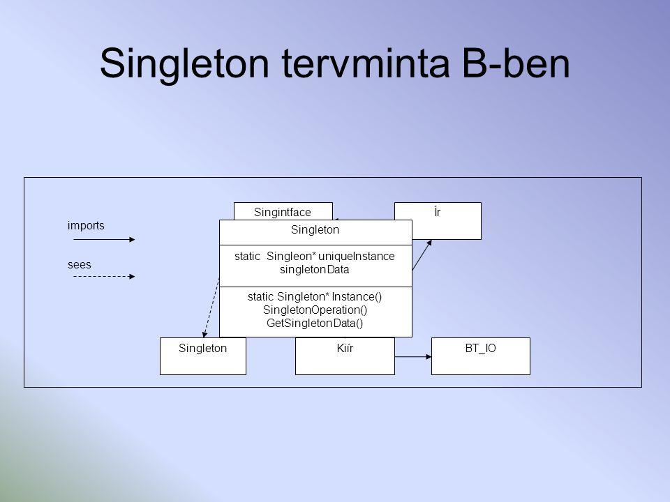 Singleton tervminta B-ben imports sees Singleton SingintfaceÍr KiírBT_IO Singleton static Singleon* uniqueInstance singletonData static Singleton* Ins