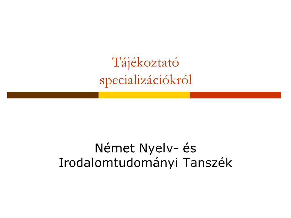 Tájékoztató specializációkról Német Nyelv- és Irodalomtudományi Tanszék