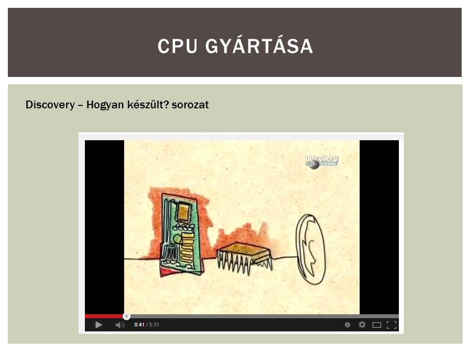 CPU GYÁRTÁSA Discovery – Hogyan készült? sorozat