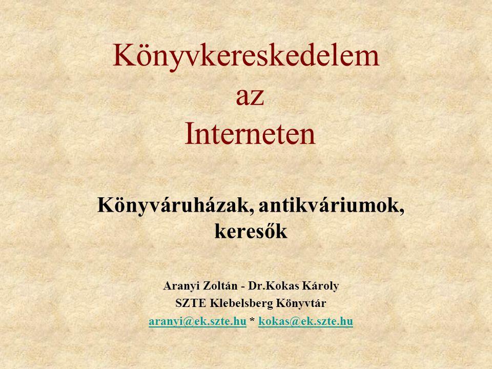 Könyvkereskedelem az Interneten Könyváruházak, antikváriumok, keresők Aranyi Zoltán - Dr.Kokas Károly SZTE Klebelsberg Könyvtár aranyi@ek.szte.huaranyi@ek.szte.hu * kokas@ek.szte.hukokas@ek.szte.hu