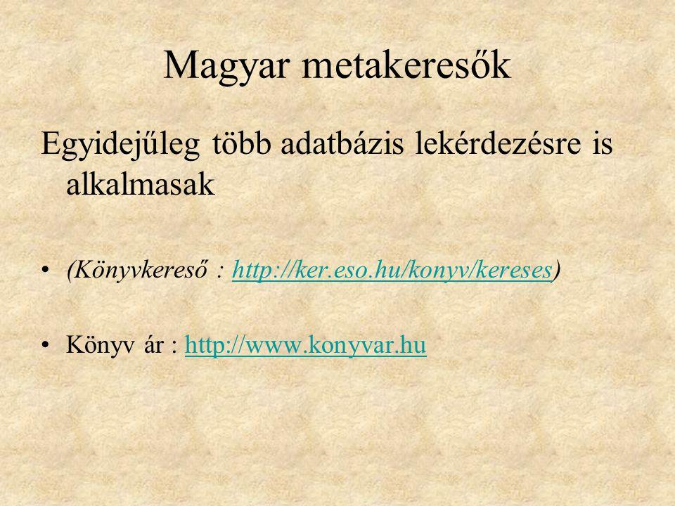 Magyar metakeresők Egyidejűleg több adatbázis lekérdezésre is alkalmasak (Könyvkereső : http://ker.eso.hu/konyv/kereses)http://ker.eso.hu/konyv/kerese