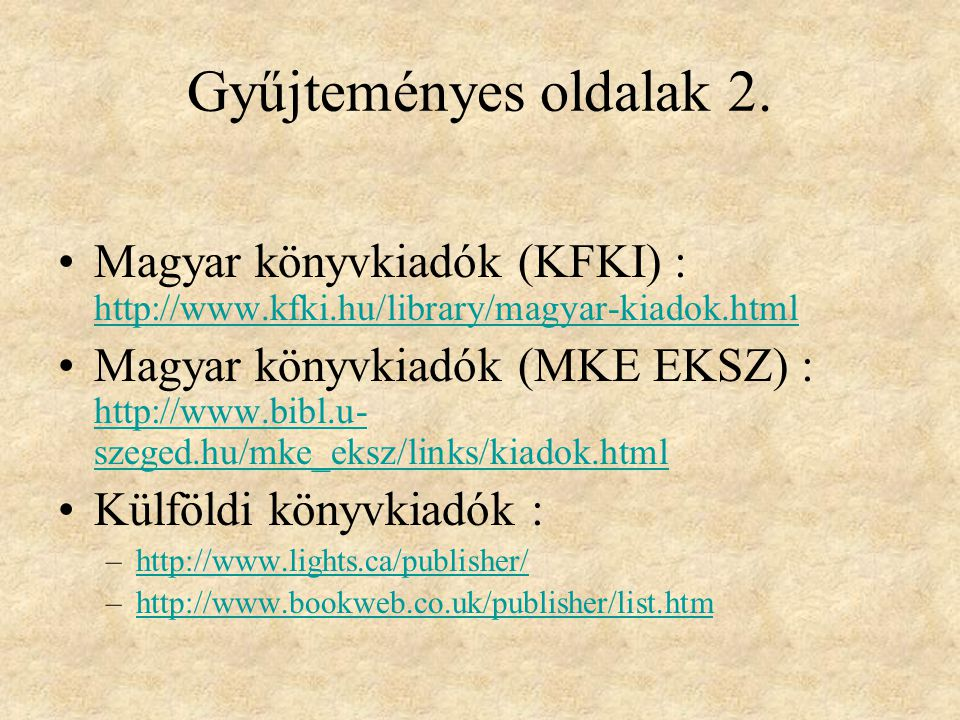 Gyűjteményes oldalak 2. Magyar könyvkiadók (KFKI) : http://www.kfki.hu/library/magyar-kiadok.html http://www.kfki.hu/library/magyar-kiadok.html Magyar