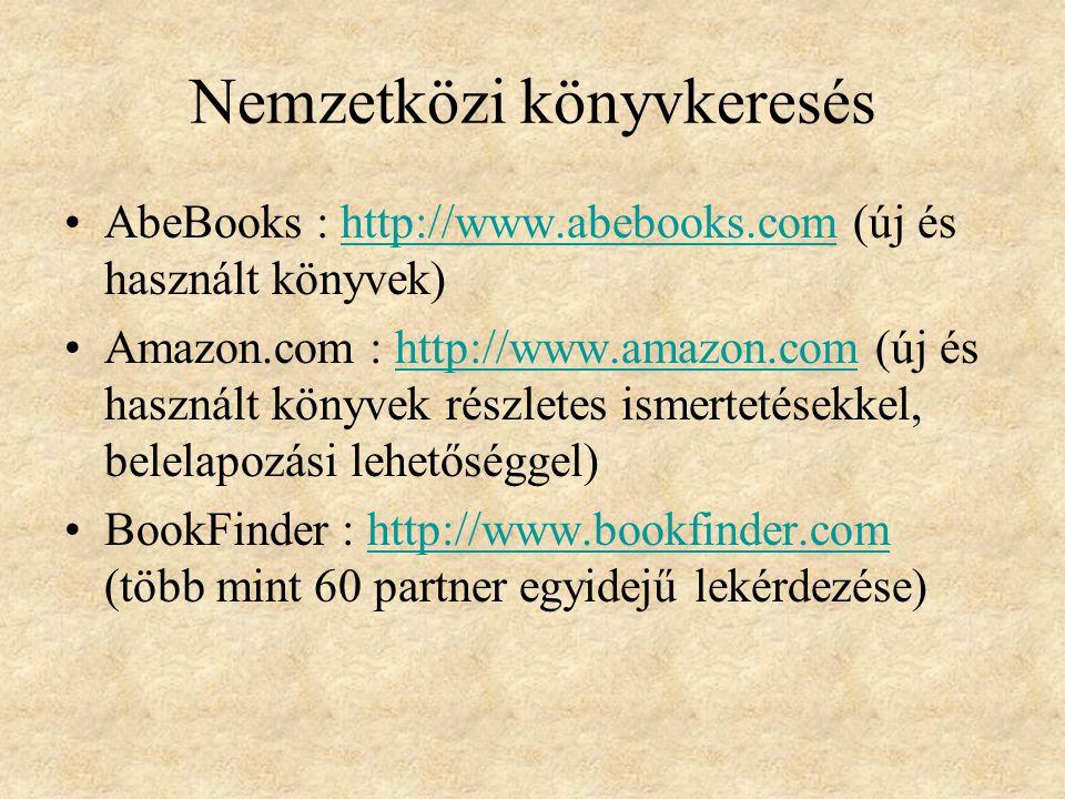 Nemzetközi könyvkeresés AbeBooks : http://www.abebooks.com (új és használt könyvek)http://www.abebooks.com Amazon.com : http://www.amazon.com (új és használt könyvek részletes ismertetésekkel, belelapozási lehetőséggel)http://www.amazon.com BookFinder : http://www.bookfinder.com (több mint 60 partner egyidejű lekérdezése)http://www.bookfinder.com