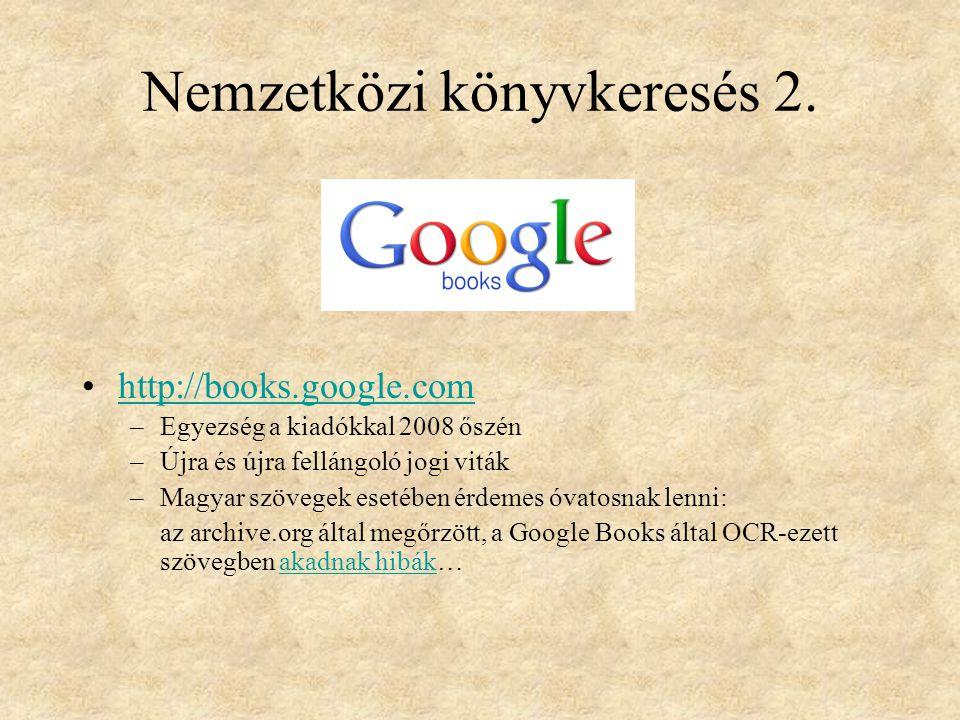 Nemzetközi könyvkeresés 2. http://books.google.com –Egyezség a kiadókkal 2008 őszén –Újra és újra fellángoló jogi viták –Magyar szövegek esetében érde