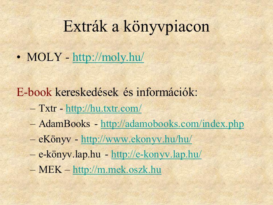 Extrák a könyvpiacon MOLY - http://moly.hu/http://moly.hu/ E-book kereskedések és információk: –Txtr - http://hu.txtr.com/http://hu.txtr.com/ –AdamBooks - http://adamobooks.com/index.phphttp://adamobooks.com/index.php –eKönyv - http://www.ekonyv.hu/hu/http://www.ekonyv.hu/hu/ –e-könyv.lap.hu - http://e-konyv.lap.hu/http://e-konyv.lap.hu/ –MEK – http://m.mek.oszk.huhttp://m.mek.oszk.hu