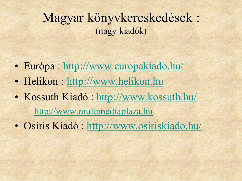 Magyar könyvkereskedések : (új és antikvár könyvek) (Könyvbróker.hu : http://www.konyvbroker.hu) http://www.konyvbroker.hu Bookline : http://bookline.hu http://bookline.hu Könyvmoly : http://www.konyvmoly.hu (Gogol utca) http://www.konyvmoly.hu AbaBook : http://www.ababook.hu http://www.ababook.hu