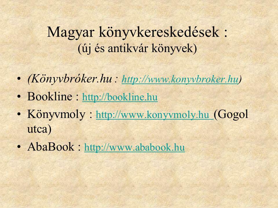 Magyar könyvkereskedések : Antikváriumok Online Antikvárium : http://www.antikvarium.hu (Tisza Lajos krt.) http://www.antikvarium.hu Antikház : http://www.antikhaz.hu (Kárász u.) http://www.antikhaz.hu Régikönyvek.hu : http://www.regikonyvek.hu (Átvétel: Árkád) http://www.regikonyvek.hu Antikva : http://www.antikva.hu http://www.antikva.hu HistóriaAntik : http://www.historiaantik.huhttp://www.historiaantik.hu