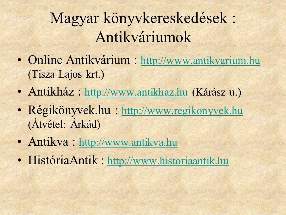 Magyar könyvkereskedések : Antikváriumok Online Antikvárium : http://www.antikvarium.hu (Tisza Lajos krt.) http://www.antikvarium.hu Antikház : http:/
