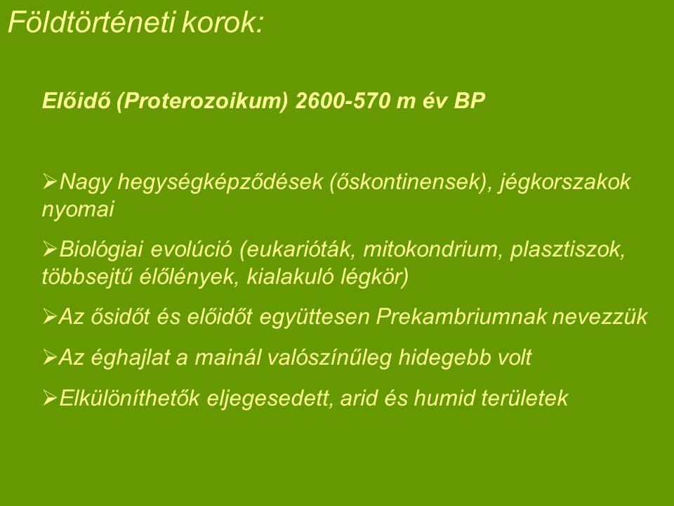 Előidő (Proterozoikum) 2600-570 m év BP  Nagy hegységképződések (őskontinensek), jégkorszakok nyomai  Biológiai evolúció (eukarióták, mitokondrium,