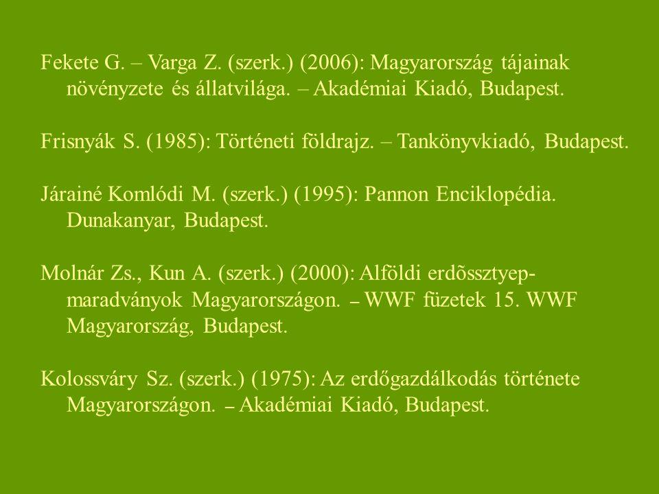 Fekete G. – Varga Z. (szerk.) (2006): Magyarország tájainak növényzete és állatvilága. – Akadémiai Kiadó, Budapest. Frisnyák S. (1985): Történeti föld