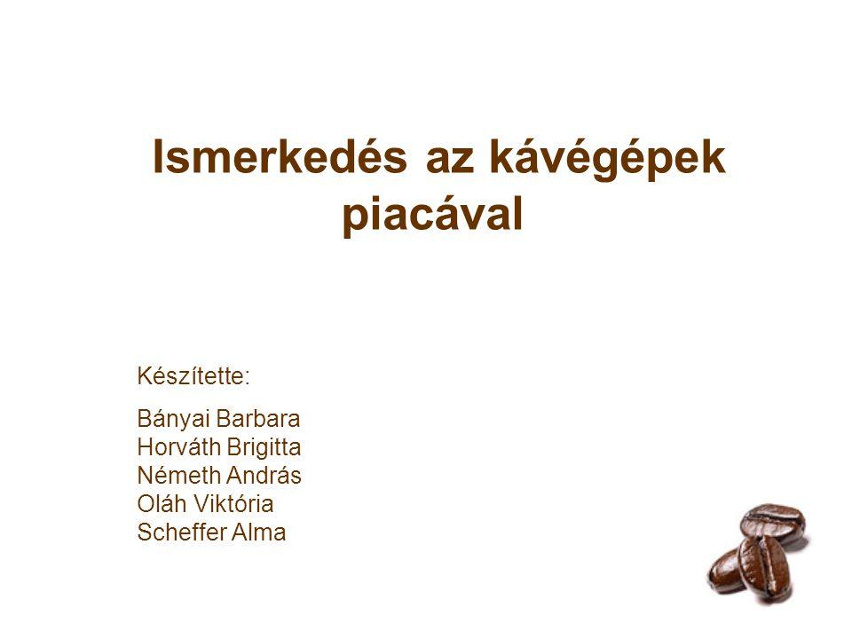 A kávégépek piaca … szegmentált gyors növekedés Piacvezetők: középkategóriás, ismertségre és minőségre egyaránt nagy hangsúlyt fektető nagyvállalatok magyarországi forgalmazók: Alenis Hungary Kereskedelemi és Szolgáltató Kft., Coffee Express Kereskedelmi és Szolgáltató Kft., Espresso Kft., Kaffee- Markt, Sistema Magyarország Kft., Sun Cafe Kft., TT-Evident Kft., VE-Kata Kft., Merillo Caffee, Nestlé Nespresso S.A.