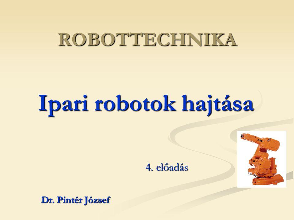 Ipari robotok hajtása Hidraulikus hajtások Hátrányok:  hidraulikus tápegység szükséges,  hőmérsékletfüggő pozicionálási pontosság,  jelentős zaj  (gyakran tömítetlenség!? )  robbanás- tűzveszély  Üzemi nyomás akár 200 bar is lehet  nagy teherbírású robotoknál használják elsősorban