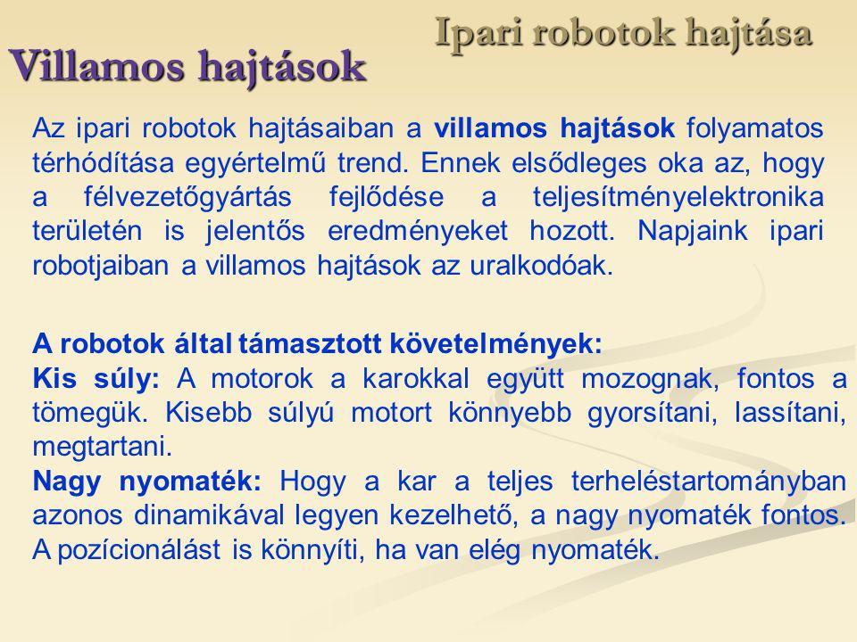 Ipari robotok hajtása Villamos hajtások Az ipari robotok hajtásaiban a villamos hajtások folyamatos térhódítása egyértelmű trend. Ennek elsődleges oka