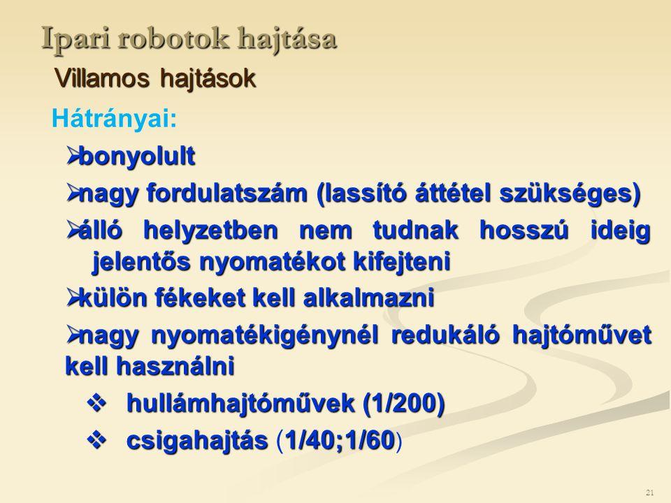 Ipari robotok hajtása Villamos hajtások 21 Hátrányai:  bonyolult  nagy fordulatszám (lassító áttétel szükséges)  álló helyzetben nem tudnak hosszú