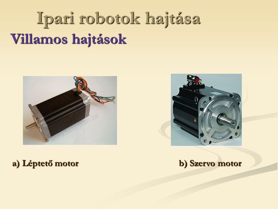 Ipari robotok hajtása Villamos hajtások a) Léptető motor b) Szervo motor