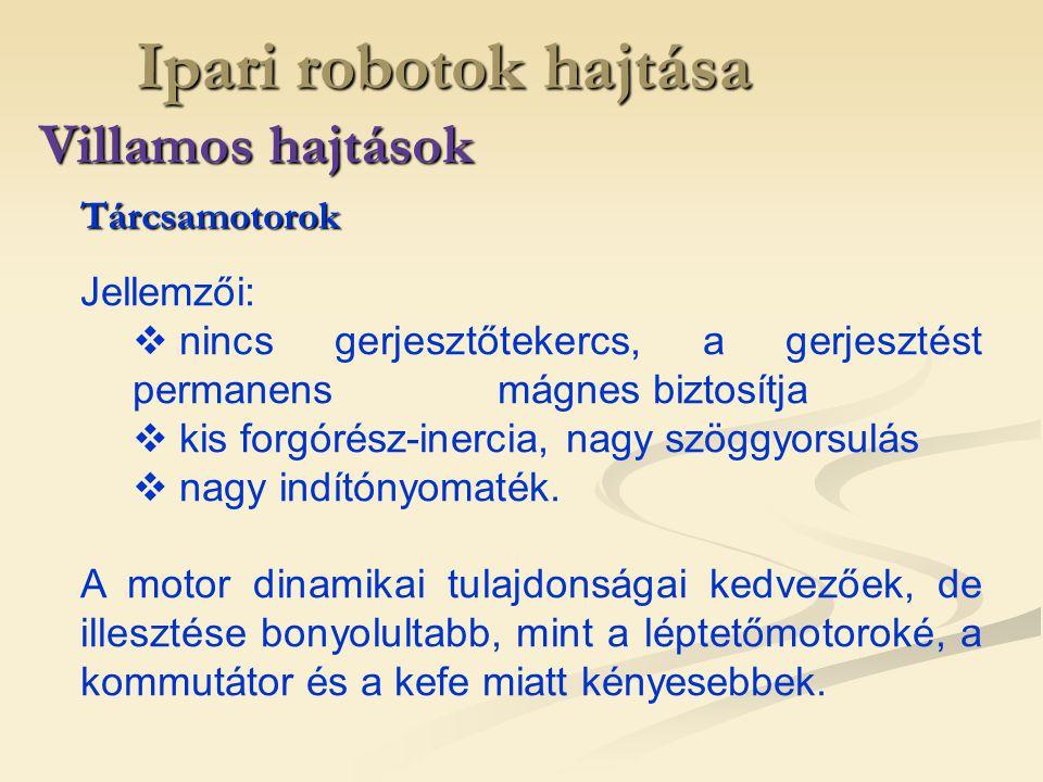 Ipari robotok hajtása Villamos hajtások Jellemzői:  nincs gerjesztőtekercs, a gerjesztést permanens mágnes biztosítja  kis forgórész-inercia, nagy s