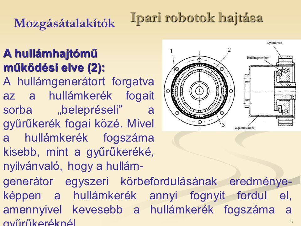 """43 Ipari robotok hajtása Mozgásátalakítók A hullámhajtómű működési elve (2): A hullámgenerátort forgatva az a hullámkerék fogait sorba """"belepréseli"""" a"""