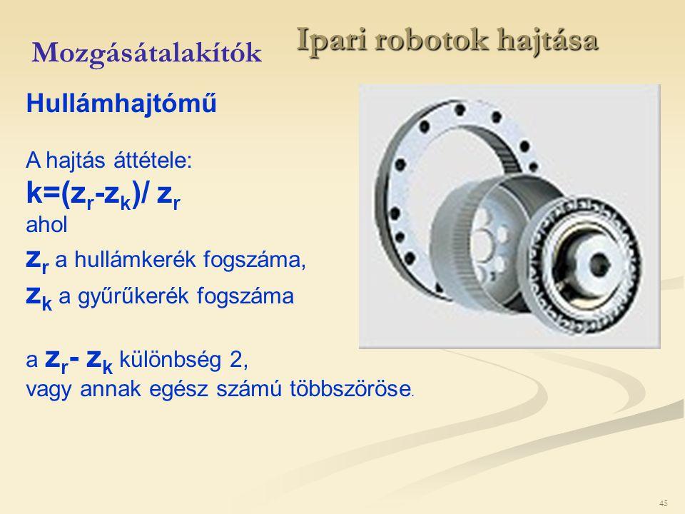 45 Ipari robotok hajtása Mozgásátalakítók Hullámhajtómű A hajtás áttétele: k=(z r -z k )/ z r ahol z r a hullámkerék fogszáma, z k a gyűrűkerék fogszá