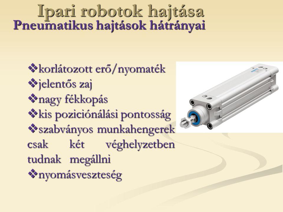 Ipari robotok hajtása Pneumatikus hajtások Minden mozgástengely rögzítésére külön féket kell beépíteni.