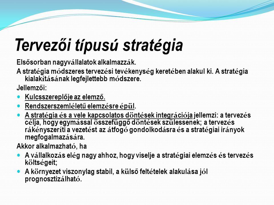Tervezői t í pus ú strat é gia Elsősorban nagyv á llalatok alkalmazz á k.