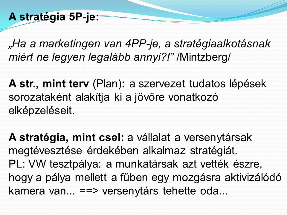 A stratégia 5P-je: A stratégia mint jövőkép: a szervezet az alapvető törekvéseit, a világhoz való viszonyát és a távolabbi jövőben elérendő állapotokat rögzíti...