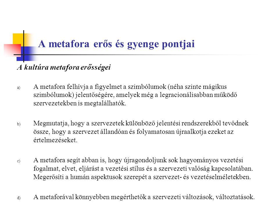 A metafora erős és gyenge pontjai A kultúra metafora erősségei a) A metafora felhívja a figyelmet a szimbólumok (néha szinte mágikus szimbólumok) jele