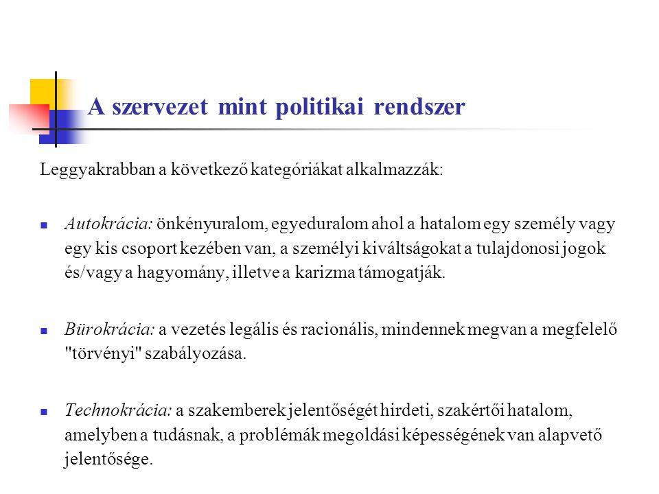 A szervezet mint politikai rendszer Leggyakrabban a következő kategóriákat alkalmazzák: Autokrácia: önkényuralom, egyeduralom ahol a hatalom egy szemé