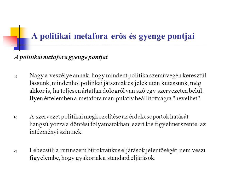 A politikai metafora erős és gyenge pontjai A politikai metafora gyenge pontjai a) Nagy a veszélye annak, hogy mindent politika szemüvegén keresztül l