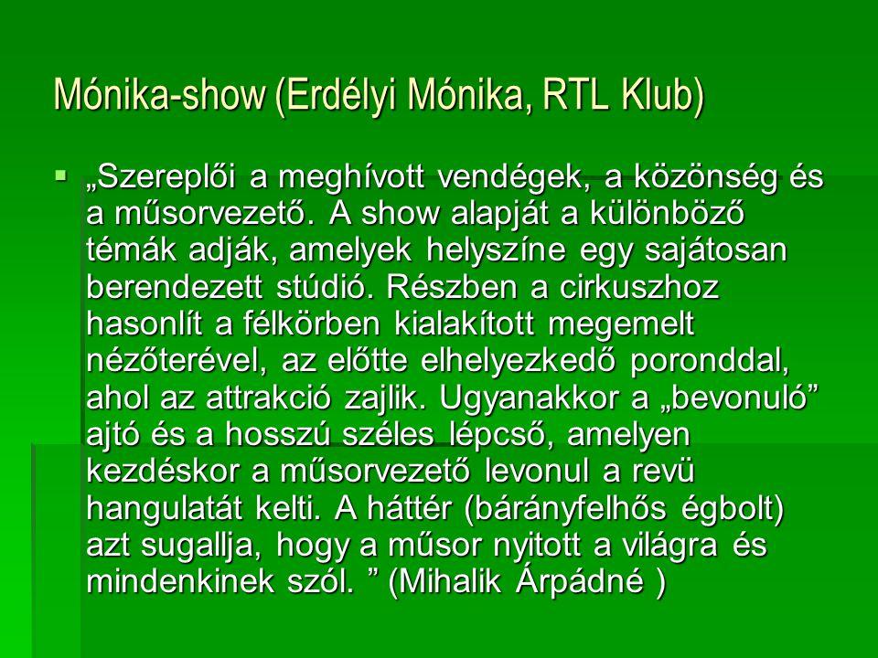 """Mónika-show (Erdélyi Mónika, RTL Klub)  """"Szereplői a meghívott vendégek, a közönség és a műsorvezető. A show alapját a különböző témák adják, amelyek"""