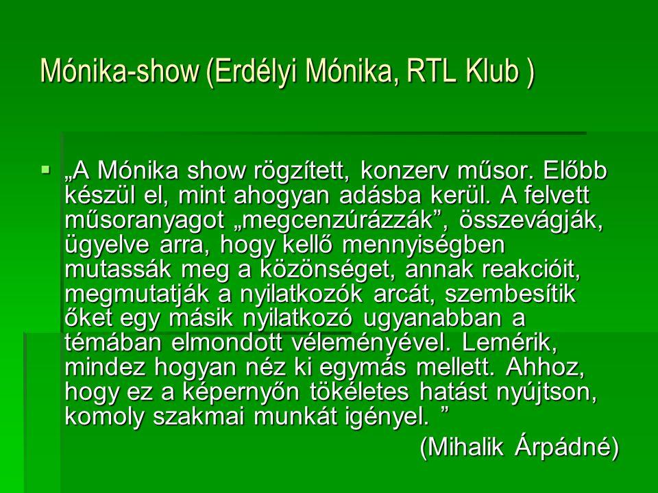 """Mónika-show (Erdélyi Mónika, RTL Klub )  """"A Mónika show rögzített, konzerv műsor. Előbb készül el, mint ahogyan adásba kerül. A felvett műsoranyagot"""