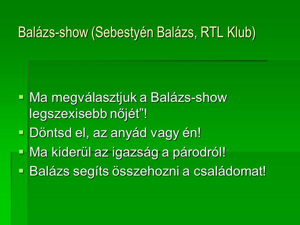 """Balázs-show (Sebestyén Balázs, RTL Klub)  Ma megválasztjuk a Balázs-show legszexisebb nőjét""""!  Döntsd el, az anyád vagy én!  Ma kiderül az igazság"""