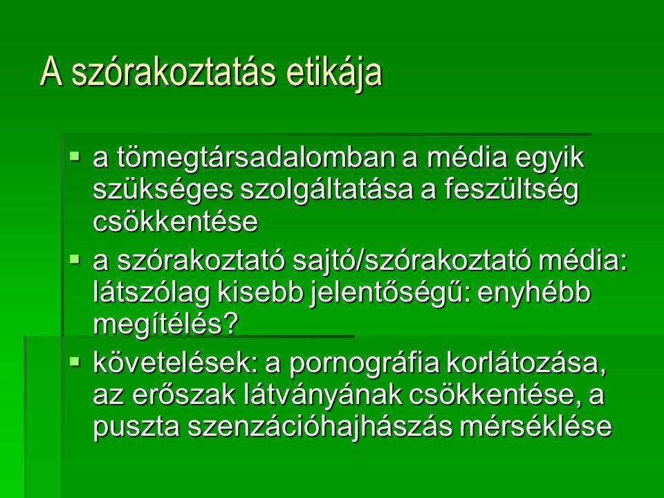  a tömegtársadalomban a média egyik szükséges szolgáltatása a feszültség csökkentése  a szórakoztató sajtó/szórakoztató média: látszólag kisebb jele
