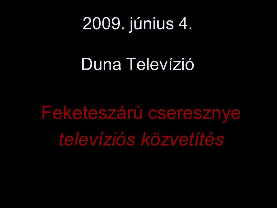 2009. június 4. Duna Televízió Feketeszárú cseresznye televíziós közvetítés
