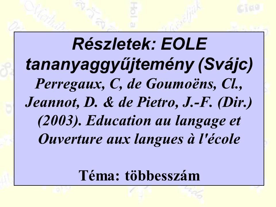 Részletek: EOLE tananyaggyűjtemény (Svájc) Perregaux, C, de Goumoëns, Cl., Jeannot, D. & de Pietro, J.-F. (Dir.) (2003). Education au langage et Ouver