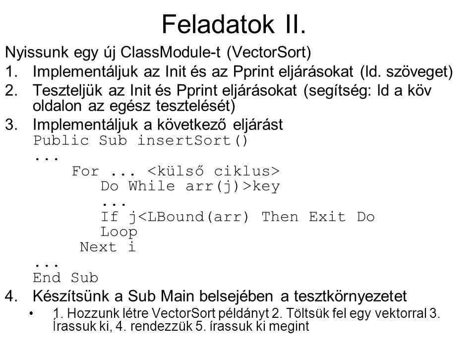 Dim arr() As Integer Public Sub init(ar As Variant) ReDim arr(LBound(ar) To UBound(ar)) Dim i As Integer For i = LBound(ar) To UBound(ar) arr(i) = ar(i) Next i End Sub Public Sub pprint() Dim i As Integer For i = LBound(arr) To UBound(arr) Debug.Print arr(i); ; Next i Debug.Print End Sub