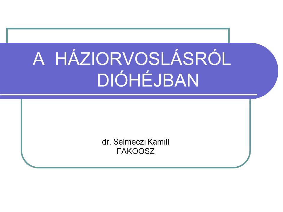 A HÁZIORVOSLÁSRÓL DIÓHÉJBAN dr. Selmeczi Kamill FAKOOSZ