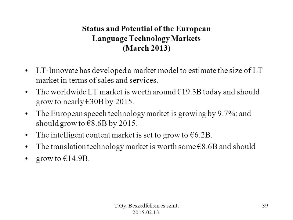 Status and Potential of the European Language Technology Markets (March 2013) LT ‐ Innovate has developed a market model to estimate the size of LT market in terms of sales and services.