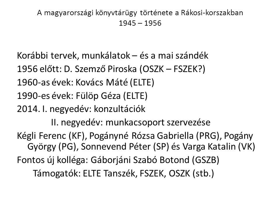 A magyarországi könyvtárügy története a Rákosi-korszakban 1945 – 1956 Korábbi tervek, munkálatok – és a mai szándék 1956 előtt: D. Szemző Piroska (OSZ