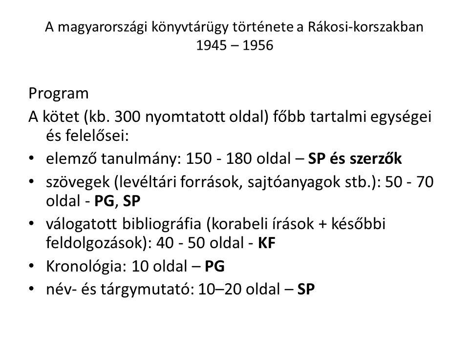 A magyarországi könyvtárügy története a Rákosi-korszakban 1945 – 1956 Program A kötet (kb. 300 nyomtatott oldal) főbb tartalmi egységei és felelősei: